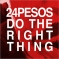 24 pesos - do the right thing