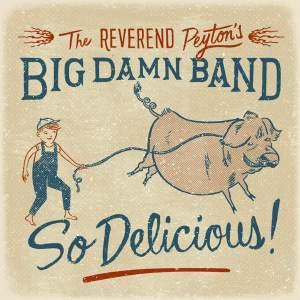 The Reverend Peyton's Big Damn Band - So Delicious (2015)