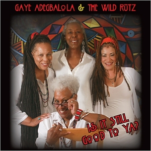 Gaye Adegbalola & The Wild Rutz -  Is It Still Good To Ya (2015) [320]