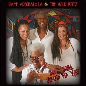 Gaye Adegbalola & The Wild Rutz -  Is It Still Good To Ya (2015) [320]
