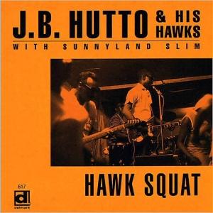 JB Hutto & His Hawks - hawk squat