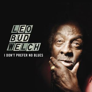 Leo Welch I Don't Prefer No Blues