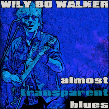 Wily Bo Walker - Almost Transparent Blues.jpg