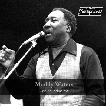 Muddy Waters - Live at Rockpalast (Live 1978 Dortmund)