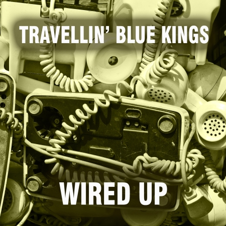 Travellin' Blue Kings - Wired Up (2019).jpg